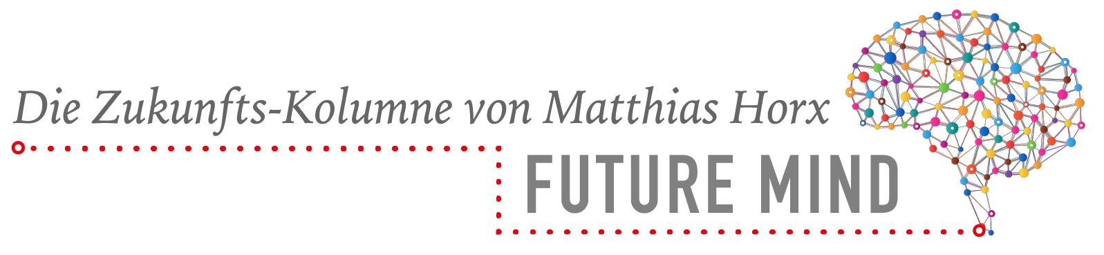 FUTURE MIND - Die Zukunfts-Kolumne von Matthias Horx